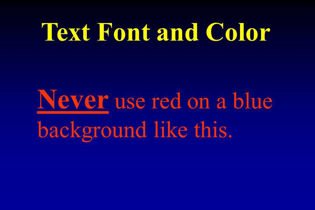 Text Font and Color Never use red on a blue background like this.