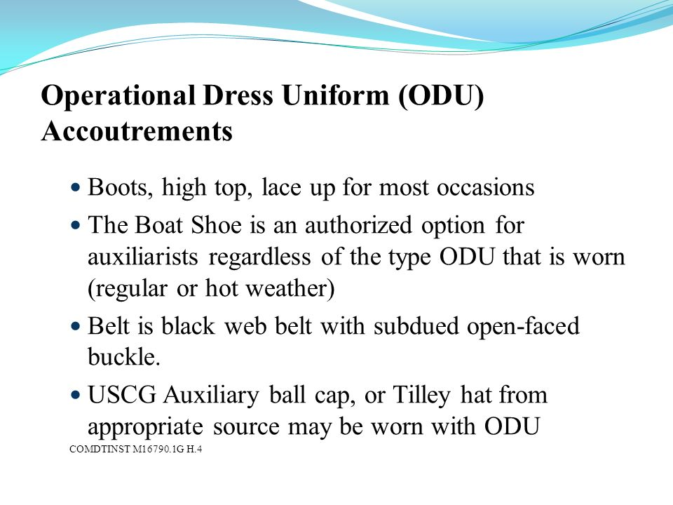 Operational Dress Uniform (ODU) Accoutrements Boots, high top, lace up for most occasions The Boat Shoe is an authorized option for auxiliarists regar