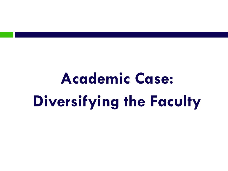 Academic Case: Diversifying the Faculty