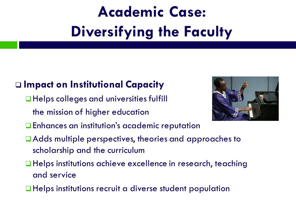 Impact on Institutional Capacity Helps colleges and universities fulfill the mission of higher education Enhances an institutions academic reputation