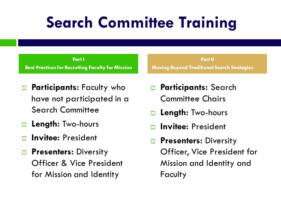 Search Committee Training Participants: Faculty who have not participated in a Search Committee Length: Two-hours Invitee: President Presenters: Diver