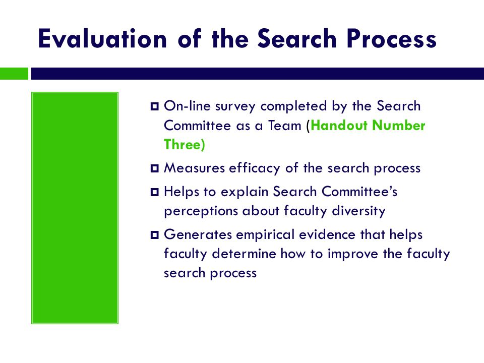 Evaluation of the Search Process On-line survey completed by the Search Committee as a Team (Handout Number Three) Measures efficacy of the search pro