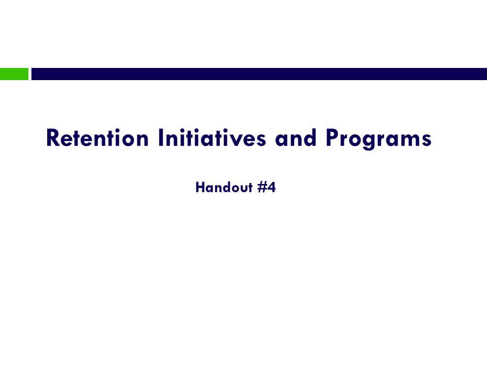 Retention Initiatives and Programs Handout #4