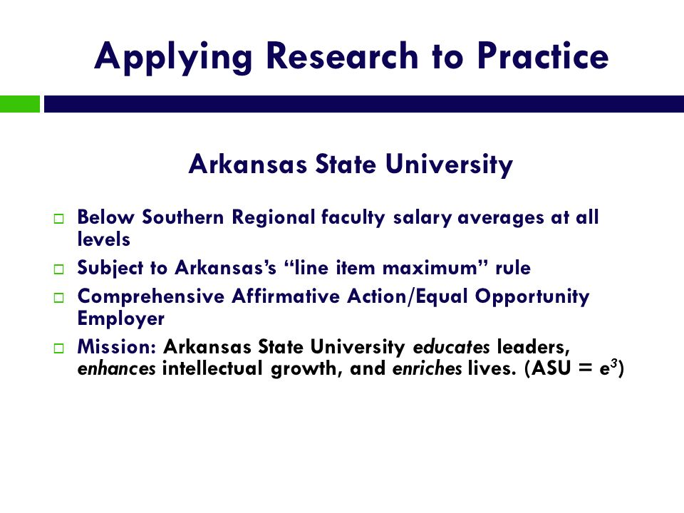 Applying Research to Practice Arkansas State University Below Southern Regional faculty salary averages at all levels Subject to Arkansass line item m