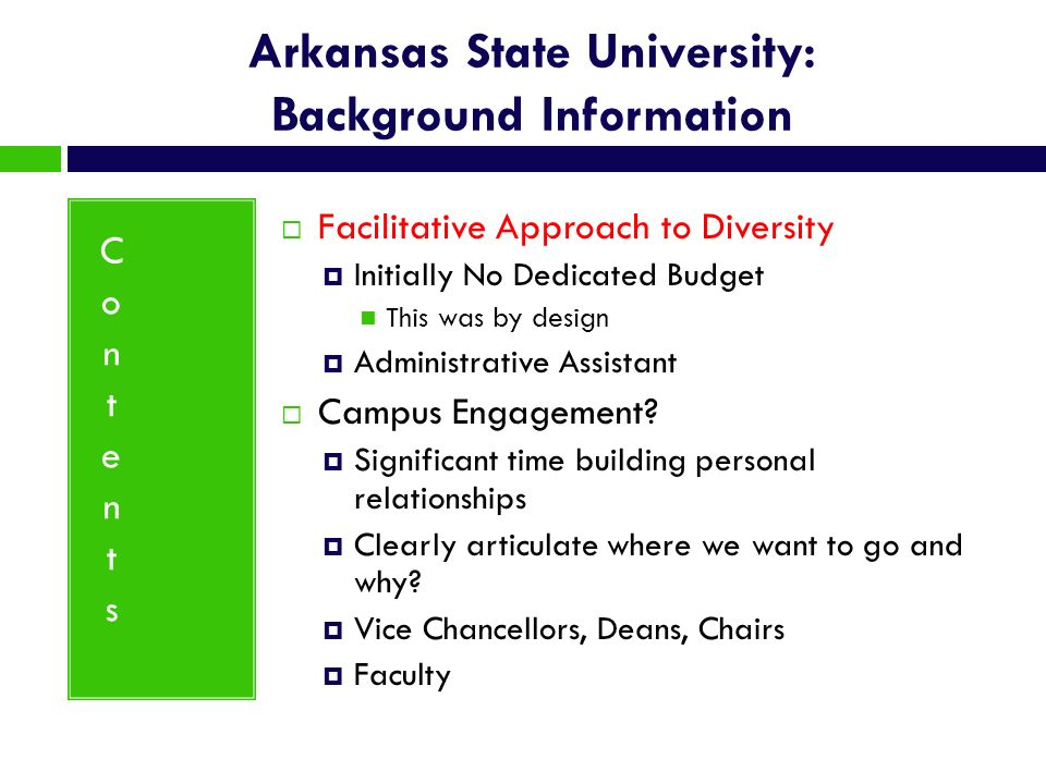 Arkansas State University: Background Information Facilitative Approach to Diversity Initially No Dedicated Budget This was by design Administrative A