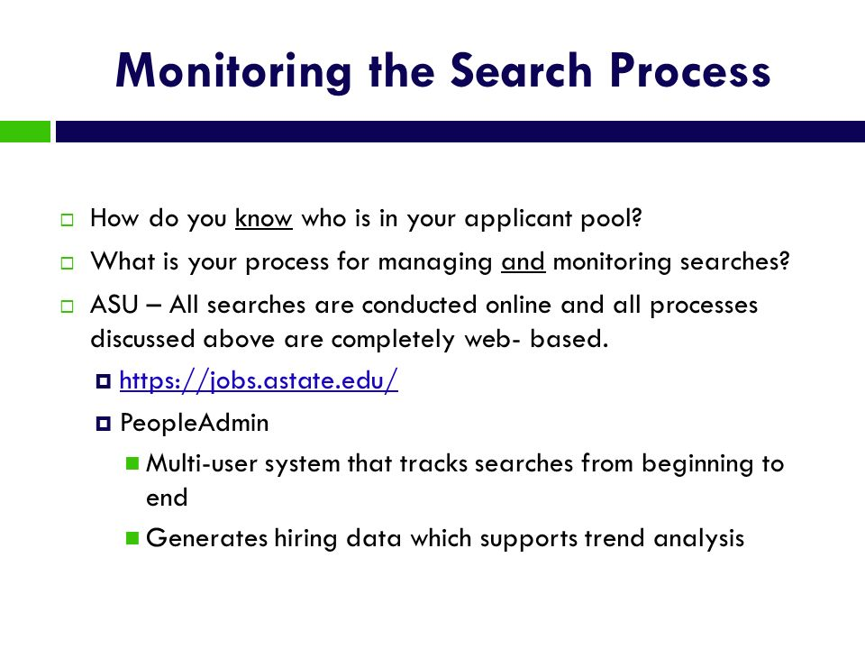 Monitoring the Search Process How do you know who is in your applicant pool? What is your process for managing and monitoring searches? ASU – All sear