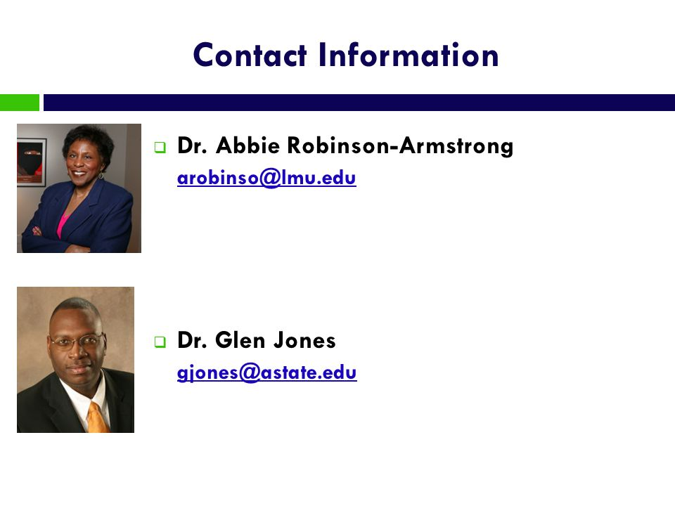 Contact Information Dr. Abbie Robinson-Armstrong arobinso@lmu.edu arobinso@lmu.edu Dr. Glen Jones gjones@astate.edu gjones@astate.edu