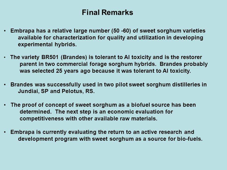 Final Remarks Embrapa has a relative large number (50 -60) of sweet sorghum varieties available for characterization for quality and utilization in de