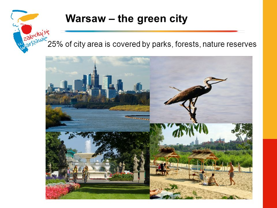 Warsaw – the green city 25% of city area is covered by parks, forests, nature reserves