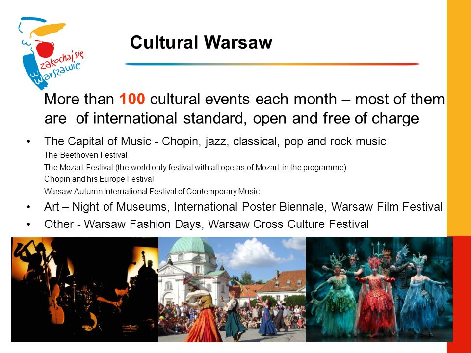 Cultural Warsaw More than 100 cultural events each month – most of them are of international standard, open and free of charge w The Capital of Music