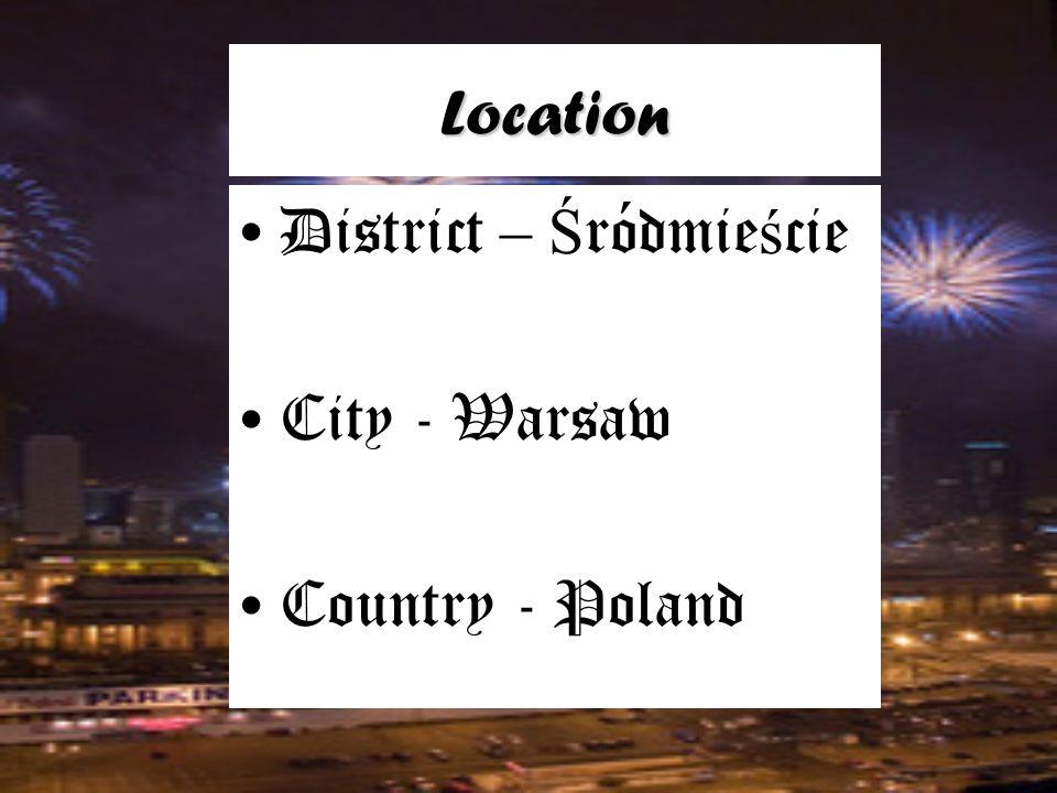 Location District – Ś ródmie ś cie City - Warsaw Country - Poland