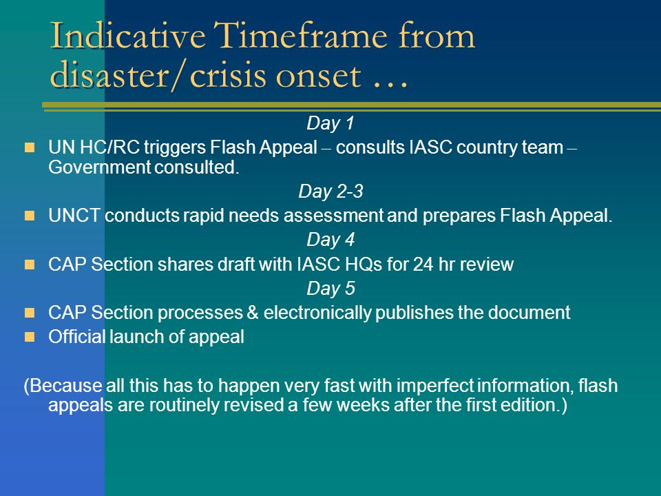 Indicative Timeframe from disaster/crisis onset … Day 1 UN HC/RC triggers Flash Appeal – consults IASC country team – Government consulted. Day 2-3 UN