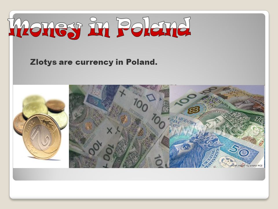 Zlotys are currency in Poland.