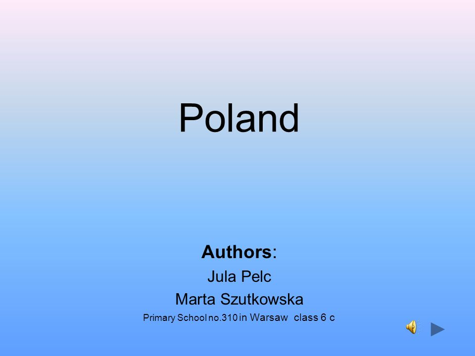 Poland Authors: Jula Pelc Marta Szutkowska Primary School no.310 in Warsaw class 6 c