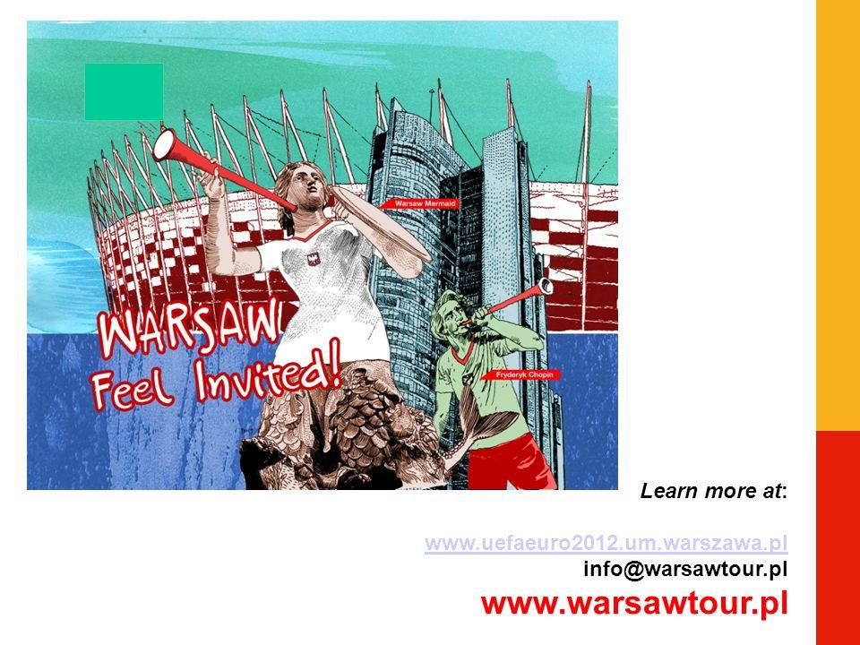 Learn more at: www.uefaeuro2012.um.warszawa.pl info@warsawtour.pl www.warsawtour.pl