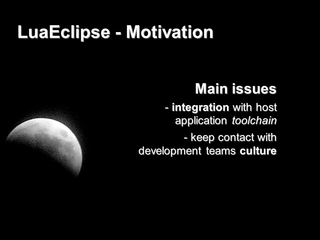 LuaEclipse - Motivation Historical - corporate world origins Context - lua as an extension language