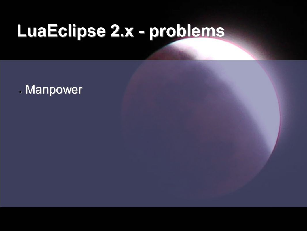 2010 - LuaEclipse 2.1 Ability to publish, retrieve and rate e avaliar code snippets and recipes from the internet – straight from the IDE Ability to publish, retrieve and rate e avaliar code snippets and recipes from the internet – straight from the IDE LuaRocks – Integration of dependency installation LuaRocks – Integration of dependency installation MoonMonkey – ability to extend and automate the IDE in Lua MoonMonkey – ability to extend and automate the IDE in Lua