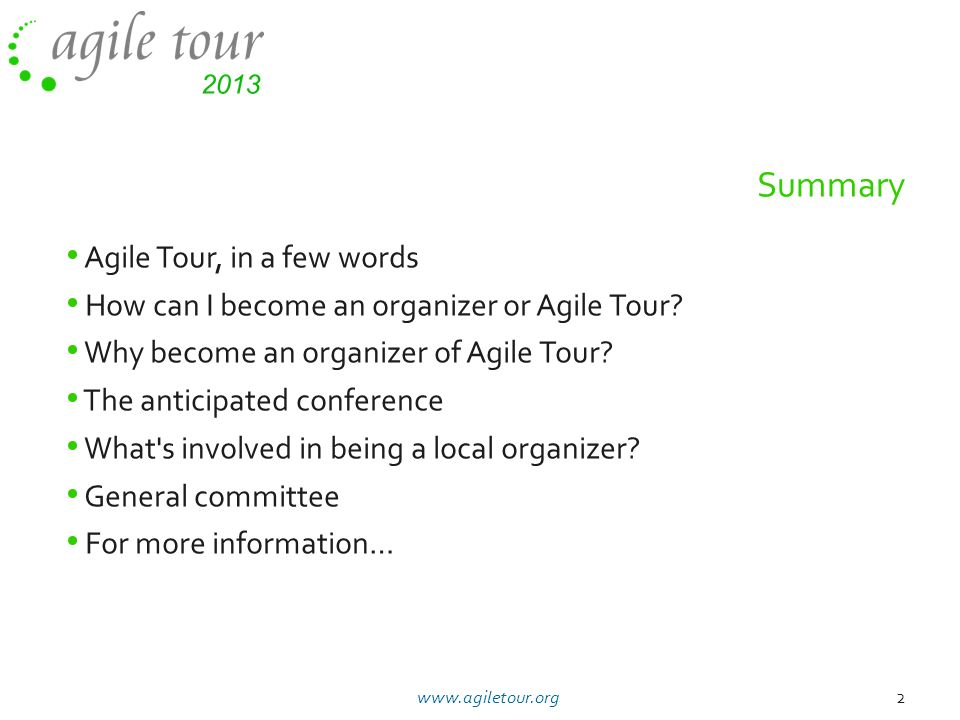 Agile Tour, in a few words How can I become an organizer or Agile Tour? Why become an organizer of Agile Tour? The anticipated conference What's invol