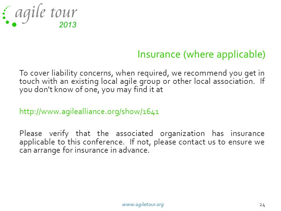 Insurance (where applicable) To cover liability concerns, when required, we recommend you get in touch with an existing local agile group or other loc
