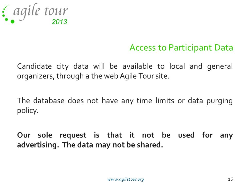 Access to Participant Data Candidate city data will be available to local and general organizers, through a the web Agile Tour site. The database does