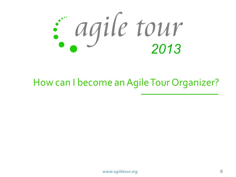 How can I become an Agile Tour Organizer? 8www.agiletour.org