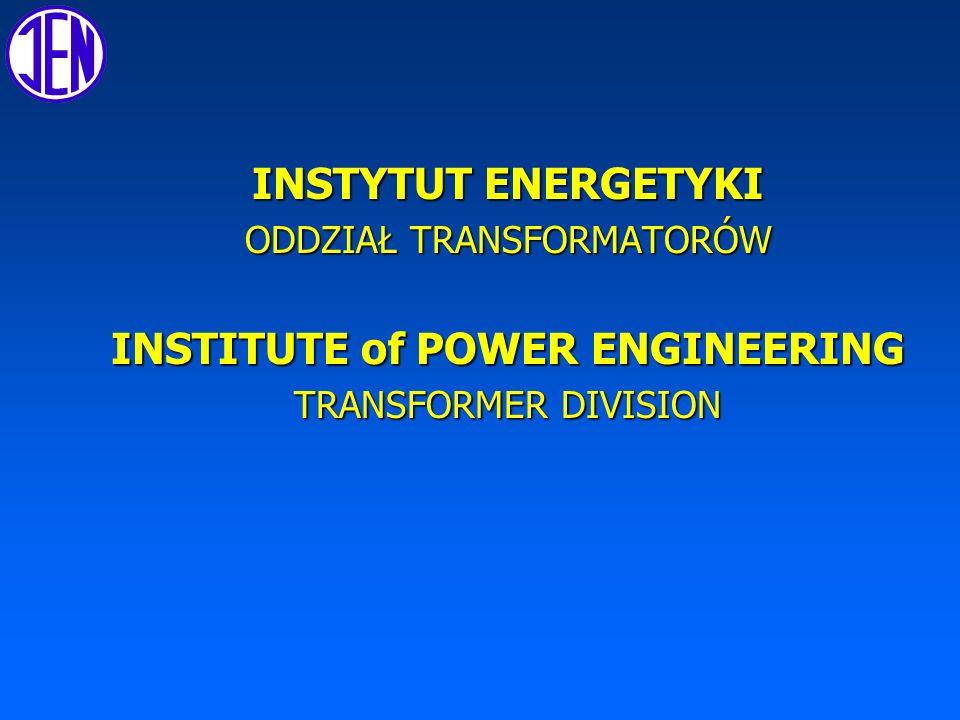 INSTYTUT ENERGETYKI ODDZIAŁ TRANSFORMATORÓW INSTITUTE of POWER ENGINEERING TRANSFORMER DIVISION