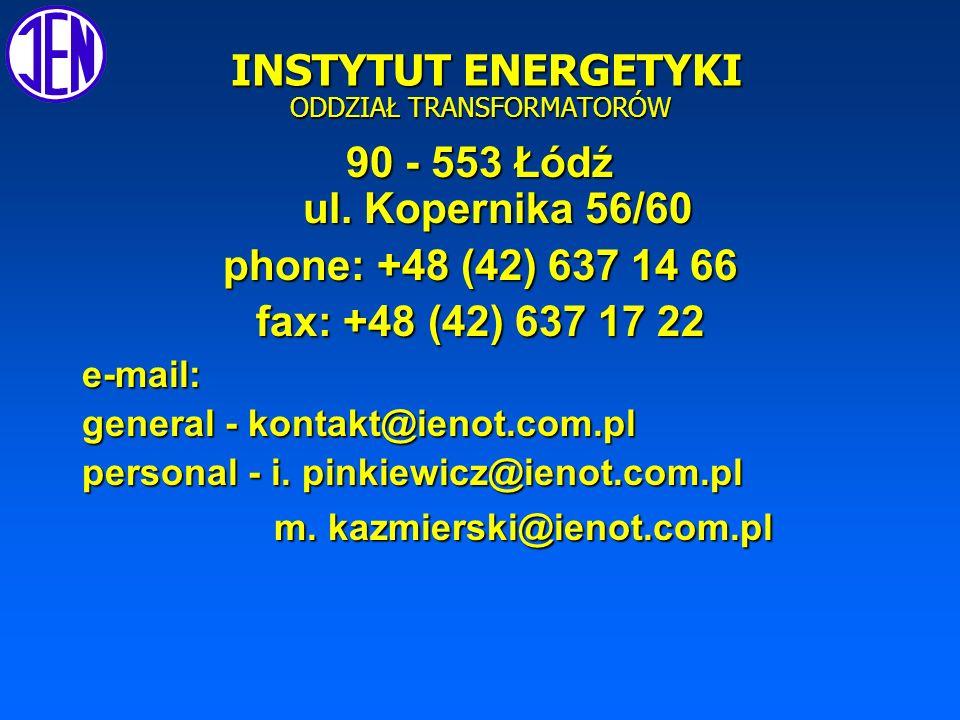 INSTYTUT ENERGETYKI ODDZIAŁ TRANSFORMATORÓW INSTYTUT ENERGETYKI ODDZIAŁ TRANSFORMATORÓW 90 - 553 Łódź ul.