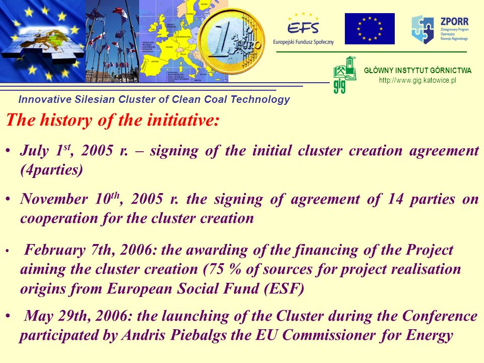 The history of the initiative: July 1 st, 2005 r. – signing of the initial cluster creation agreement (4parties) November 10 th, 2005 r. the signing o