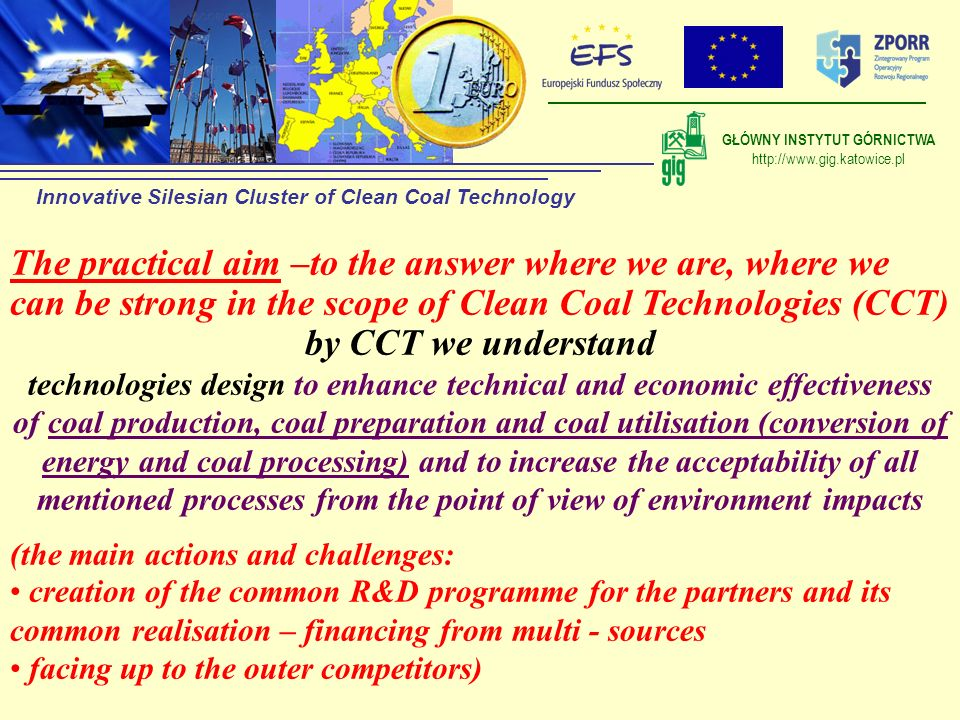 The practical aim –to the answer where we are, where we can be strong in the scope of Clean Coal Technologies (CCT) by CCT we understand technologies