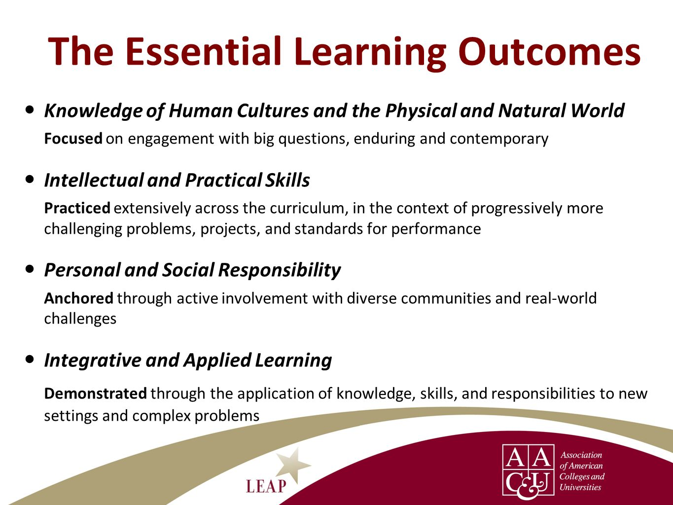 The Essential Learning Outcomes Knowledge of Human Cultures and the Physical and Natural World Focused on engagement with big questions, enduring and