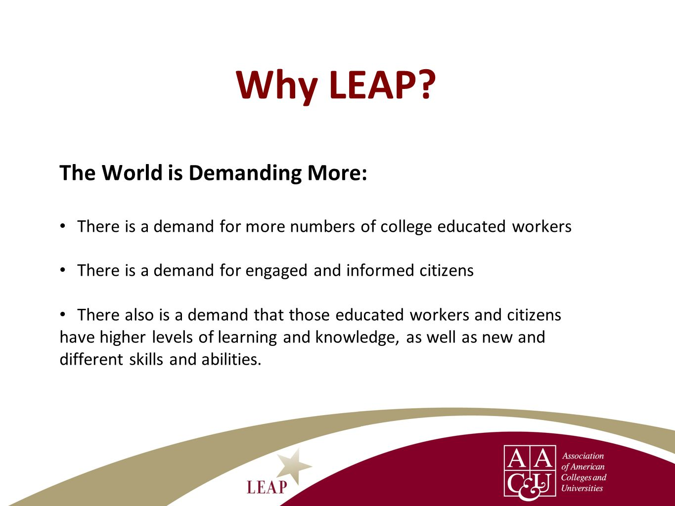 For more information, visit www.aacu.org/LEAP or contact: Bethany Zecher Sutton, Coordinating Director sutton@aacu.org To join the LEAP Campus Action Network, visit www.aacu.org/leap/can/join.cfmwww.aacu.org/LEAP sutton@aacu.org www.aacu.org/leap/can/join.cfm