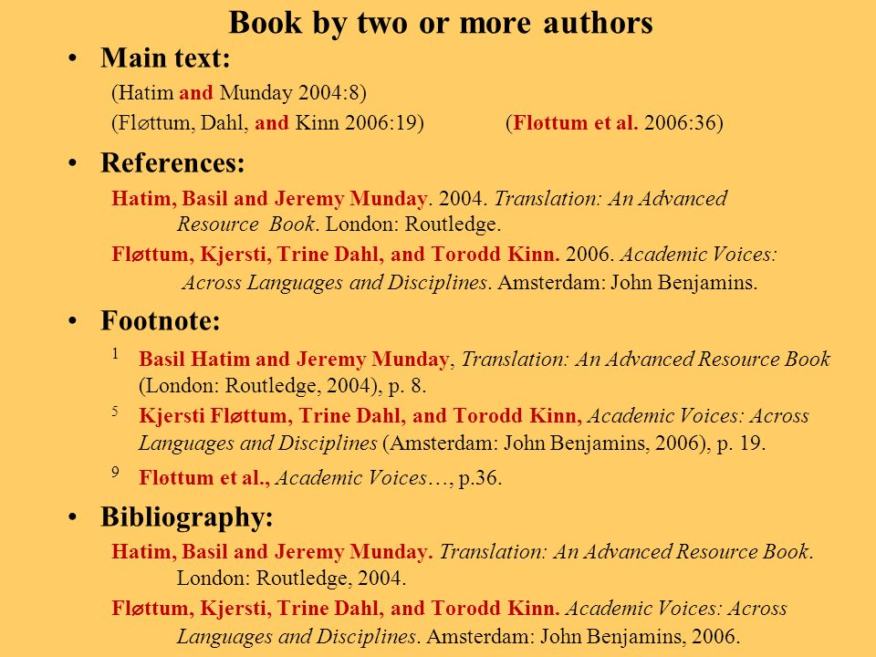 Book by two or more authors Main text: (Hatim and Munday 2004:8) (Fl ø ttum, Dahl, and Kinn 2006:19)(Fløttum et al.