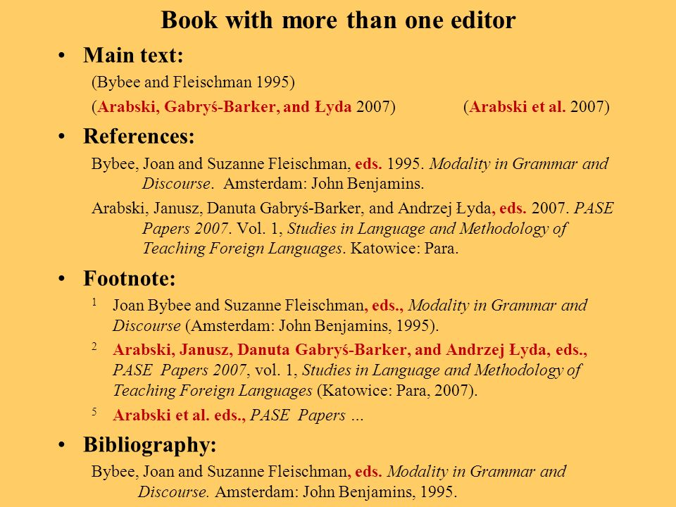 Book with more than one editor Main text: (Bybee and Fleischman 1995) (Arabski, Gabryś-Barker, and Łyda 2007)(Arabski et al. 2007) References: Bybee,