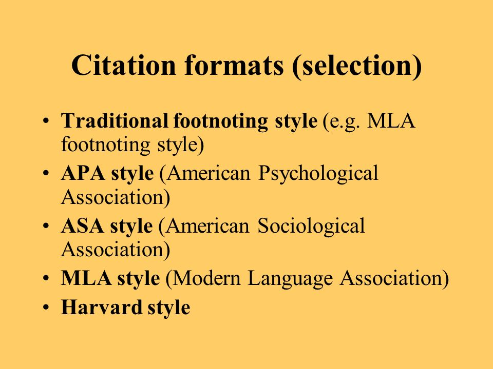 Citation formats (selection) Traditional footnoting style (e.g. MLA footnoting style) APA style (American Psychological Association) ASA style (Americ