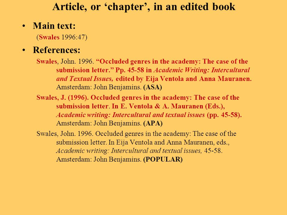 Article, or chapter, in an edited book Main text: (Swales 1996:47) References: Swales, John. 1996. Occluded genres in the academy: The case of the sub
