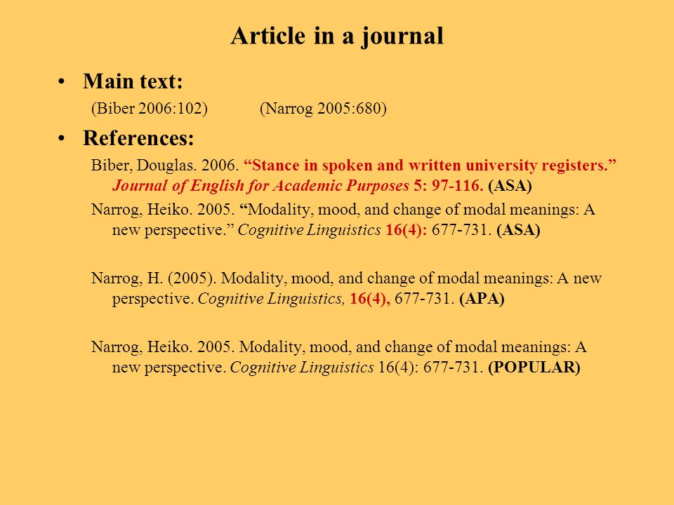 Article in a journal Main text: (Biber 2006:102)(Narrog 2005:680) References: Biber, Douglas. 2006. Stance in spoken and written university registers.