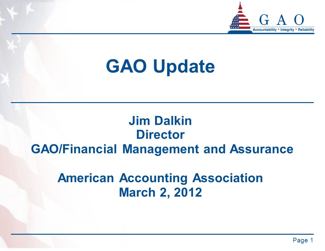 GAO Update Jim Dalkin Director GAO/Financial Management and Assurance American Accounting Association March 2, 2012 Page 1