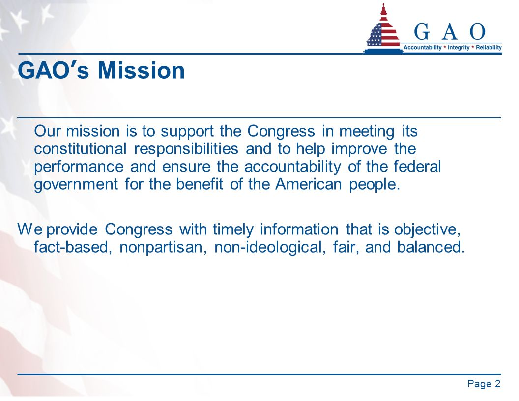 GAOs Mission Our mission is to support the Congress in meeting its constitutional responsibilities and to help improve the performance and ensure the