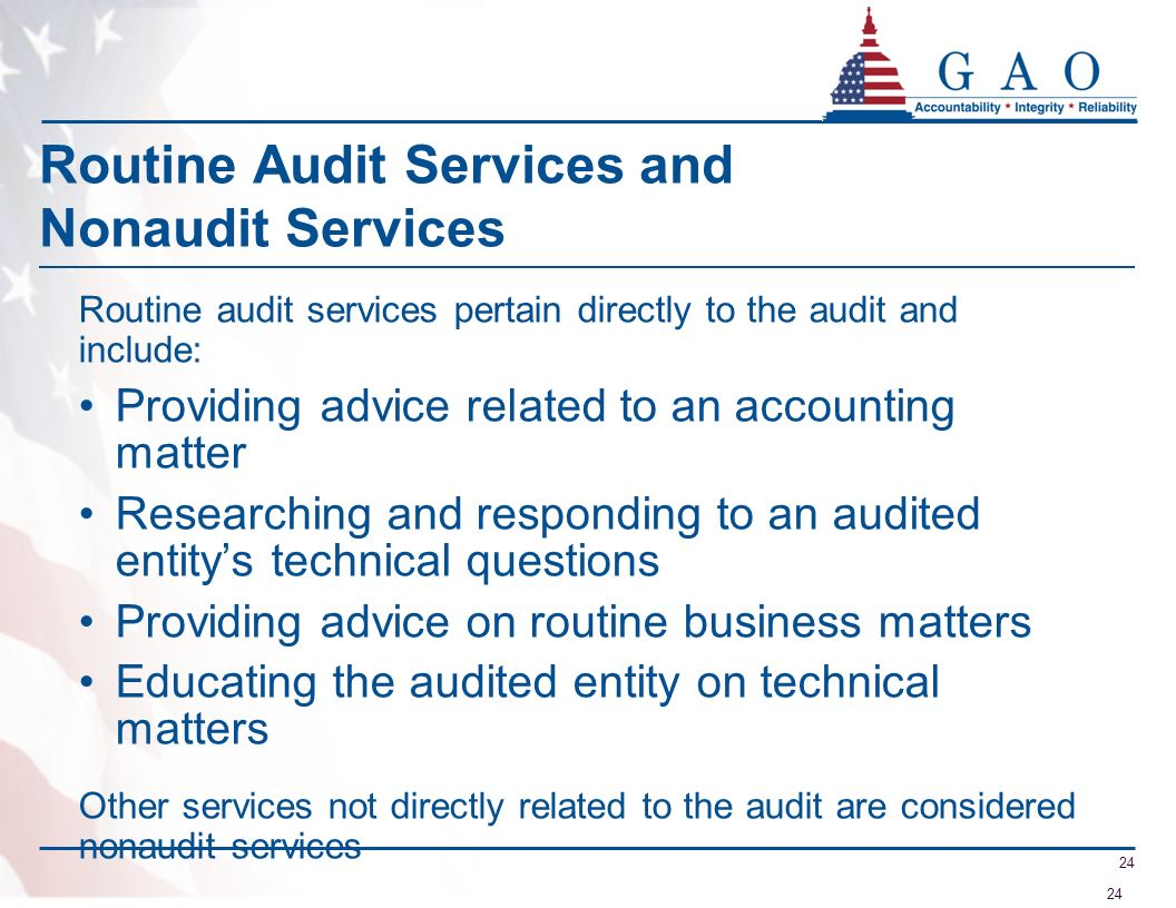 24 Routine Audit Services and Nonaudit Services Routine audit services pertain directly to the audit and include: Providing advice related to an accou