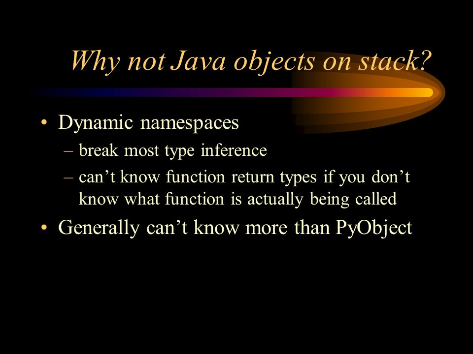 Why not Java objects on stack.