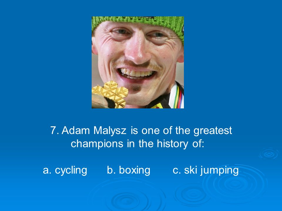 7. Adam Malysz is one of the greatest champions in the history of: a.