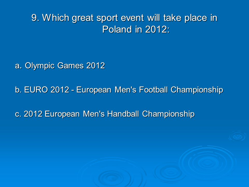 9. Which great sport event will take place in Poland in 2012: a.