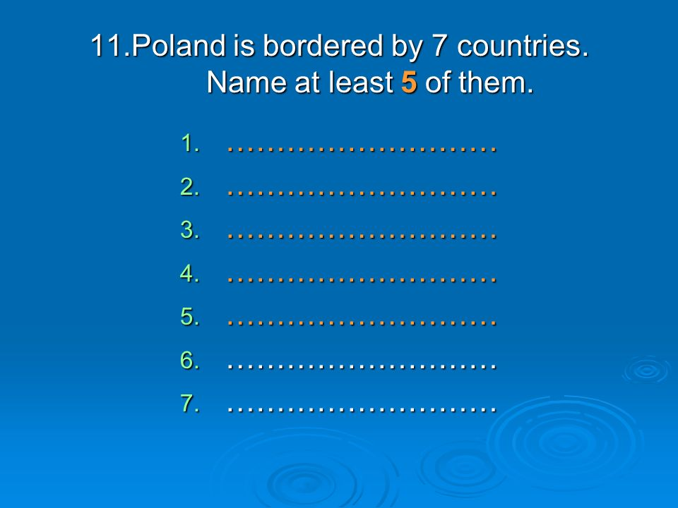 11.Poland is bordered by 7 countries. Name at least 5 of them.