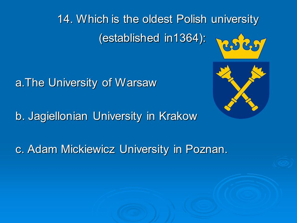 14. Which is the oldest Polish university (established in1364): a.The University of Warsaw b.