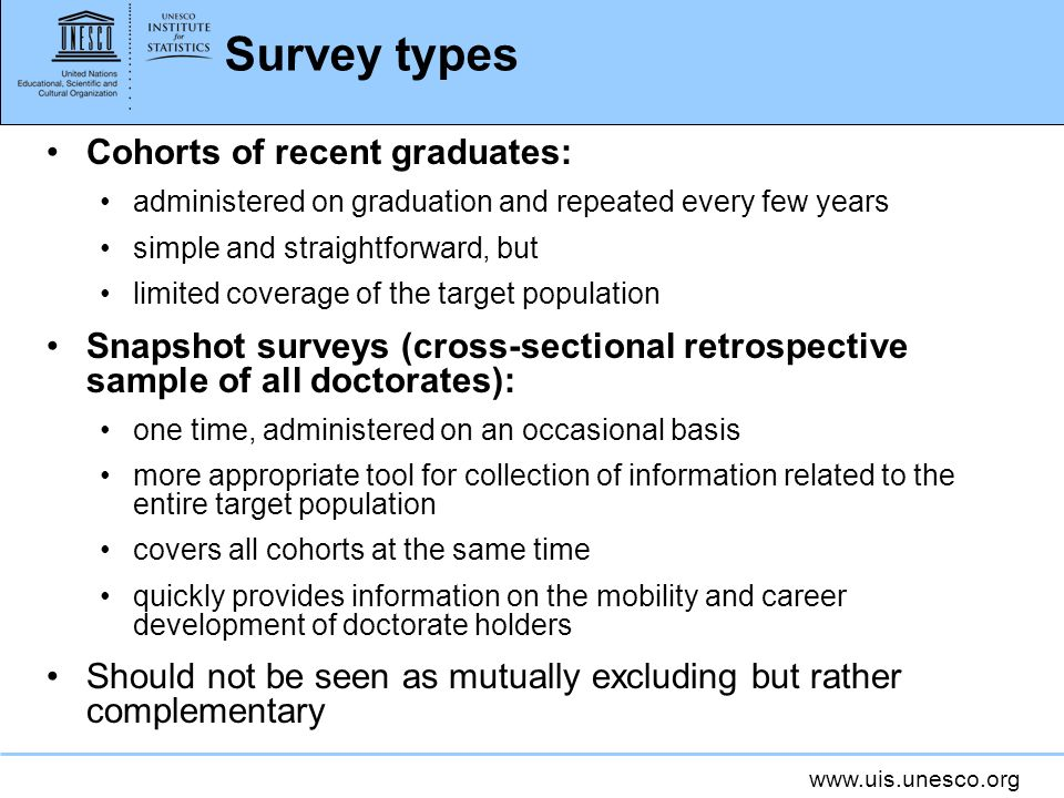 www.uis.unesco.org Survey types Cohorts of recent graduates: administered on graduation and repeated every few years simple and straightforward, but l