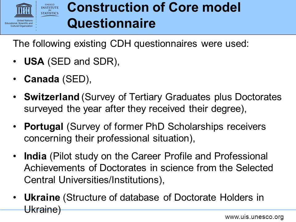 www.uis.unesco.org The following existing CDH questionnaires were used: USA (SED and SDR), Canada (SED), Switzerland (Survey of Tertiary Graduates plu