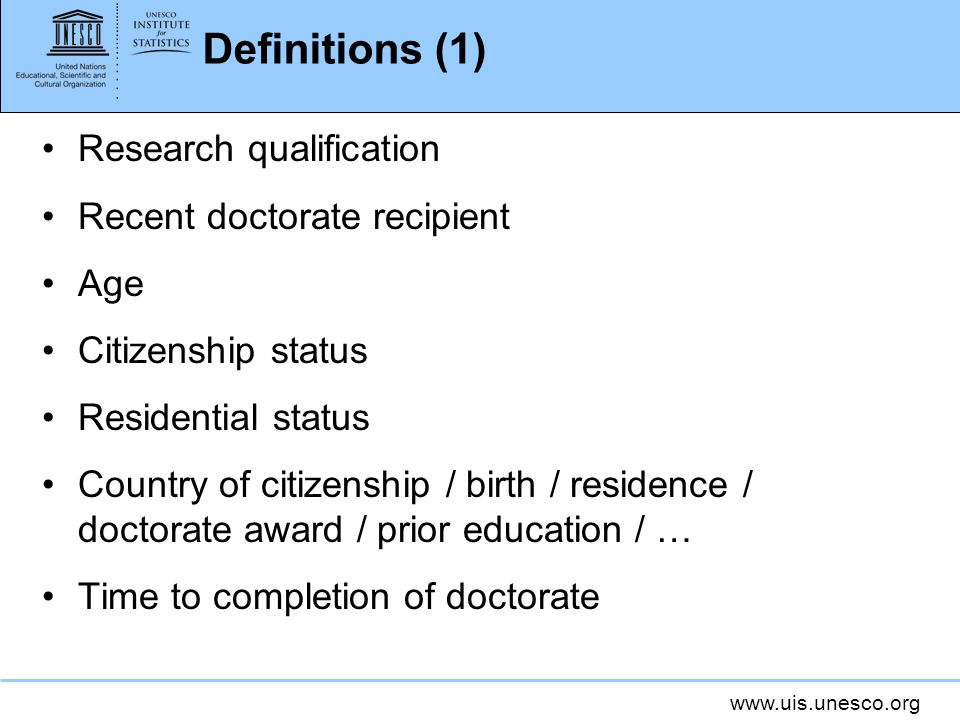 www.uis.unesco.org Research qualification Recent doctorate recipient Age Citizenship status Residential status Country of citizenship / birth / reside