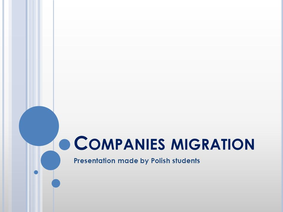 C OMPANIES MIGRATION Presentation made by Polish students