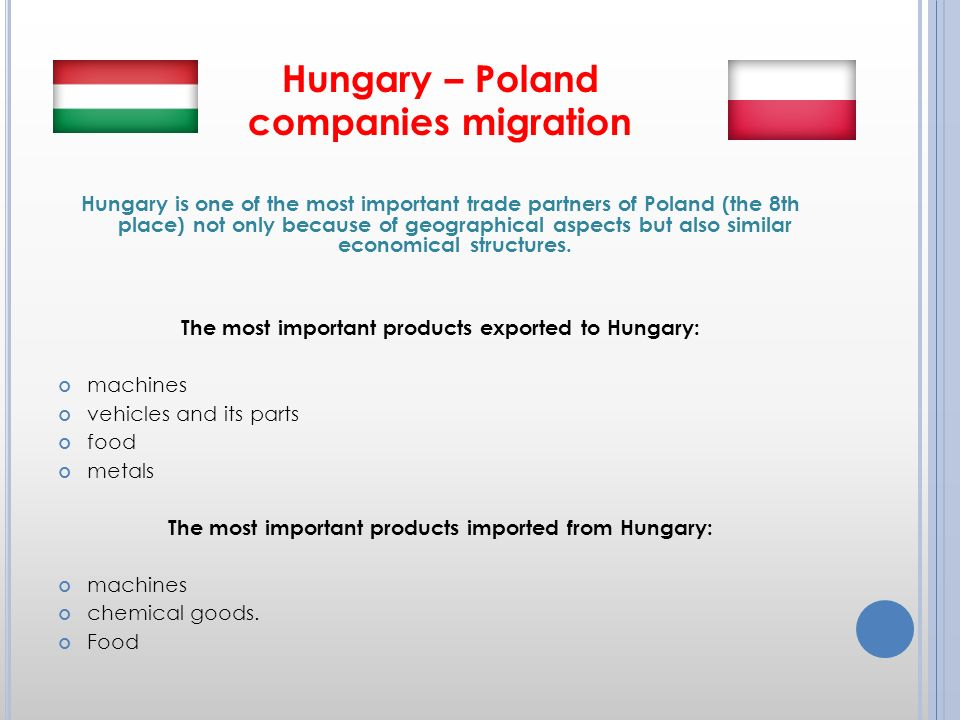Hungary – Poland companies migration Hungary is one of the most important trade partners of Poland (the 8th place) not only because of geographical aspects but also similar economical structures.