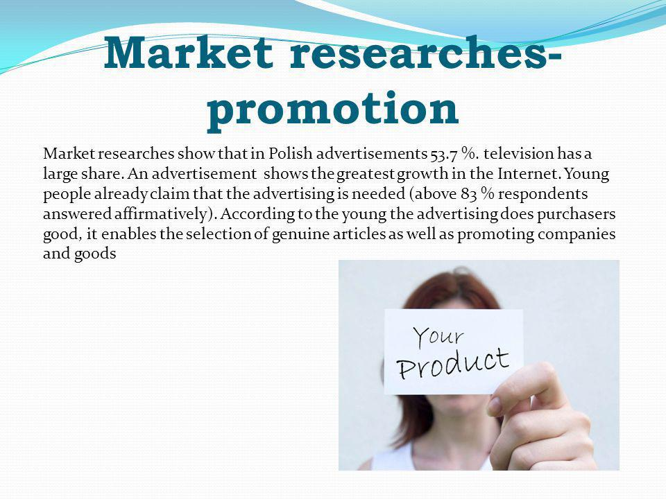 Market researches- promotion Market researches show that in Polish advertisements 53.7 %.